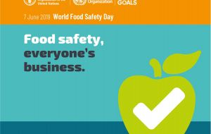 World Food Safety Day 2019's theme is that food safety is everyone's business. Food safety contributes to food security, human health, economic prosperity